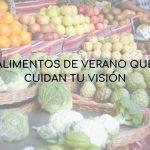 Alimentos de verano que cuidan tu visión